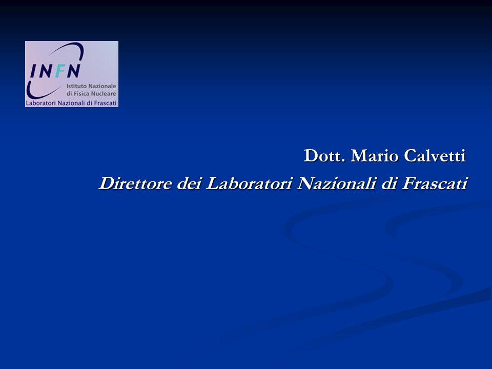 Dott. Mario Calvetti Direttore dei Laboratori Nazionali di Frascati