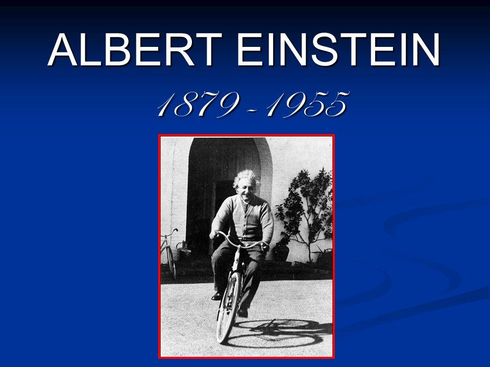 ALBERT EINSTEIN 1879 -1955