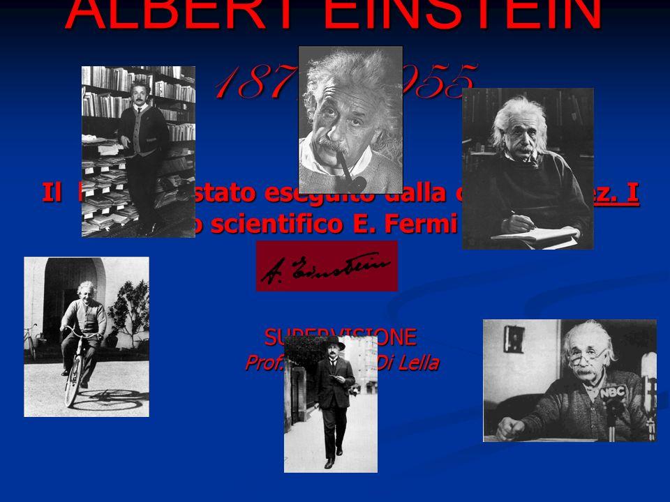 ALBERT EINSTEIN 1879 -1955 Il lavoro è stato eseguito dalla classe V sez. I. del liceo scientifico E. Fermi di Aversa.