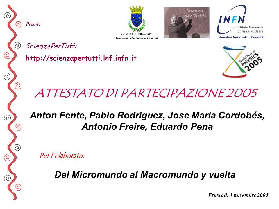 ATTESTATO DI PARTECIPAZIONE 2005 Del Micromundo al Macromundo y vuelta