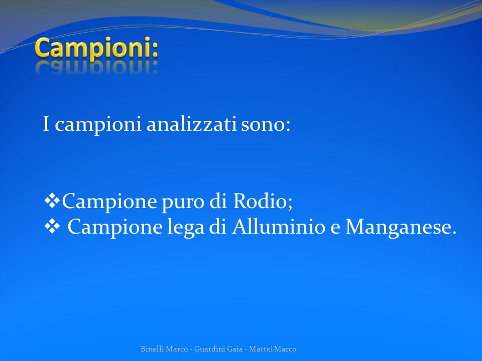Campioni: I campioni analizzati sono: Campione puro di Rodio;