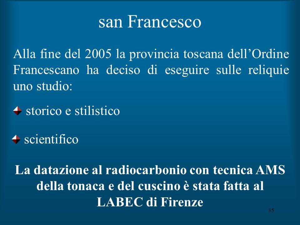 san Francesco Alla fine del 2005 la provincia toscana dell'Ordine Francescano ha deciso di eseguire sulle reliquie uno studio: