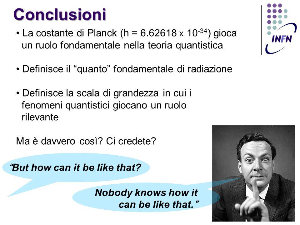 Conclusioni La costante di Planck (h = 6.62618 x 10-34) gioca