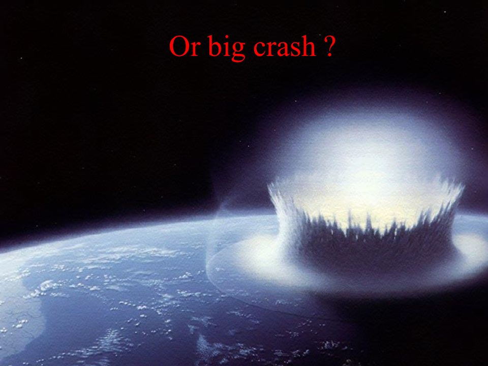 Or big crash