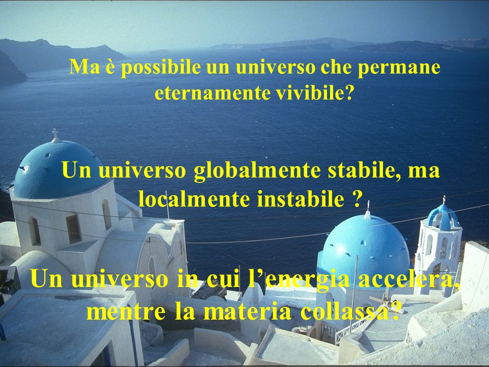 Ma è possibile un universo che permane eternamente vivibile