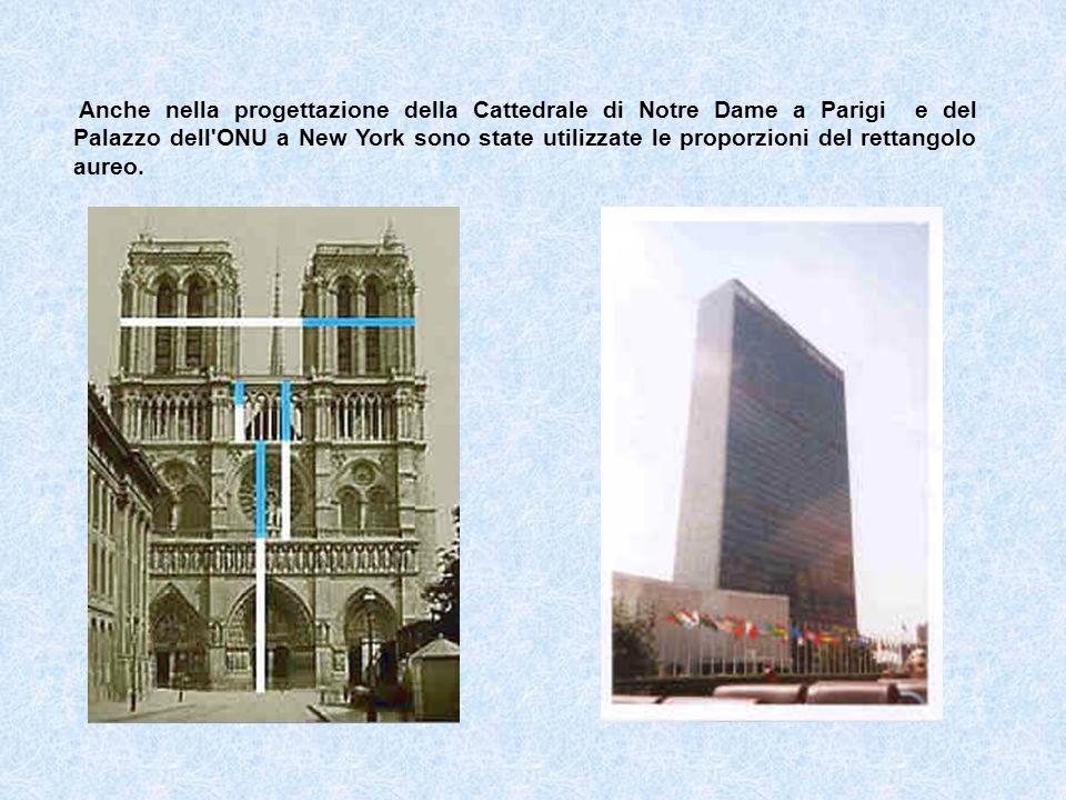 Anche nella progettazione della Cattedrale di Notre Dame a Parigi e del Palazzo dell ONU a New York sono state utilizzate le proporzioni del rettangolo aureo.
