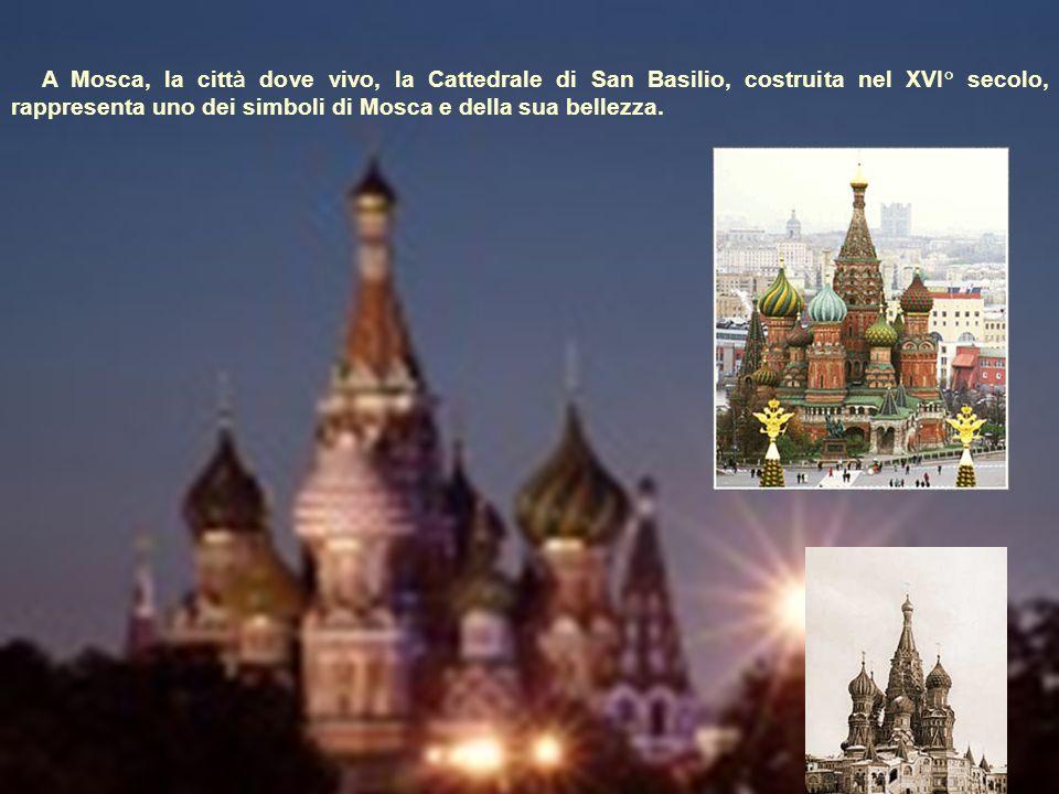 A Mosca, la città dove vivo, la Cattedrale di San Basilio, costruita nel XVI° secolo, rappresenta uno dei simboli di Mosca e della sua bellezza.