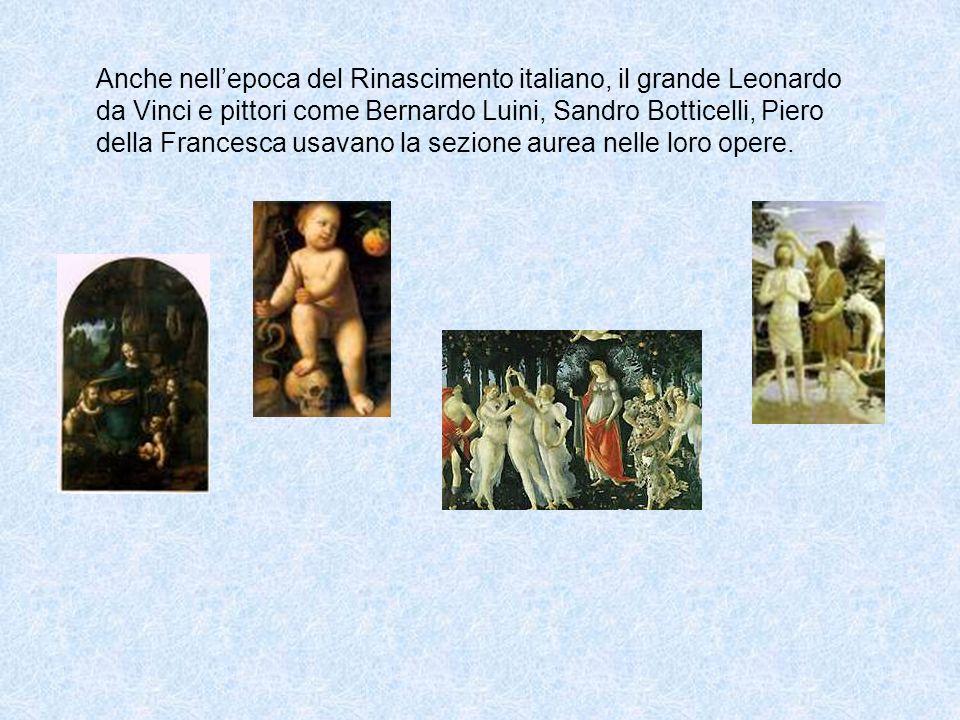 Anche nell'epoca del Rinascimento italiano, il grande Leonardo da Vinci e pittori come Bernardo Luini, Sandro Botticelli, Piero della Francesca usavano la sezione aurea nelle loro opere.