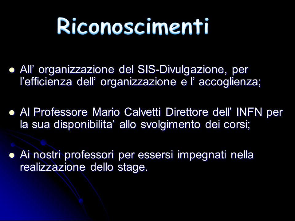 Riconoscimenti All' organizzazione del SIS-Divulgazione, per l'efficienza dell' organizzazione e l' accoglienza;
