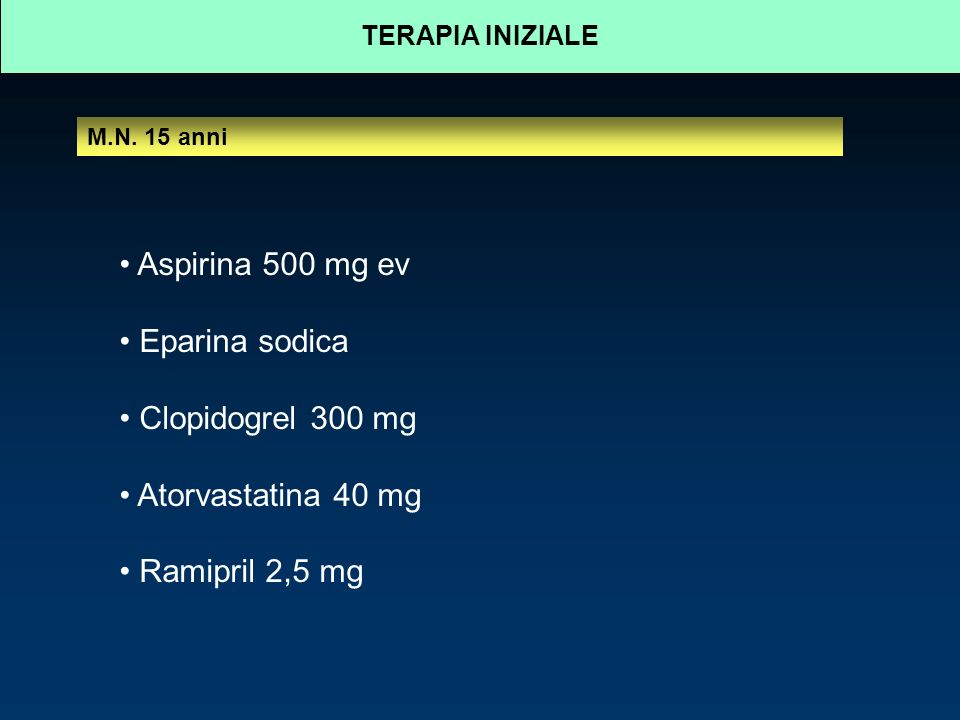 Aspirina 500 mg ev Eparina sodica Clopidogrel 300 mg