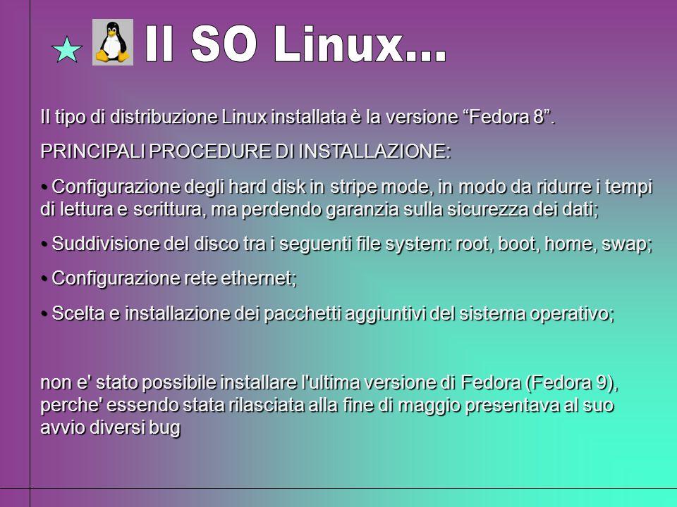 Il SO Linux... Il tipo di distribuzione Linux installata è la versione Fedora 8 . PRINCIPALI PROCEDURE DI INSTALLAZIONE: