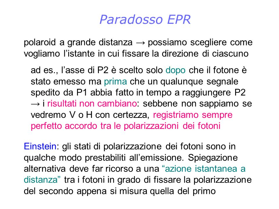 Paradosso EPR polaroid a grande distanza → possiamo scegliere come vogliamo l'istante in cui fissare la direzione di ciascuno.
