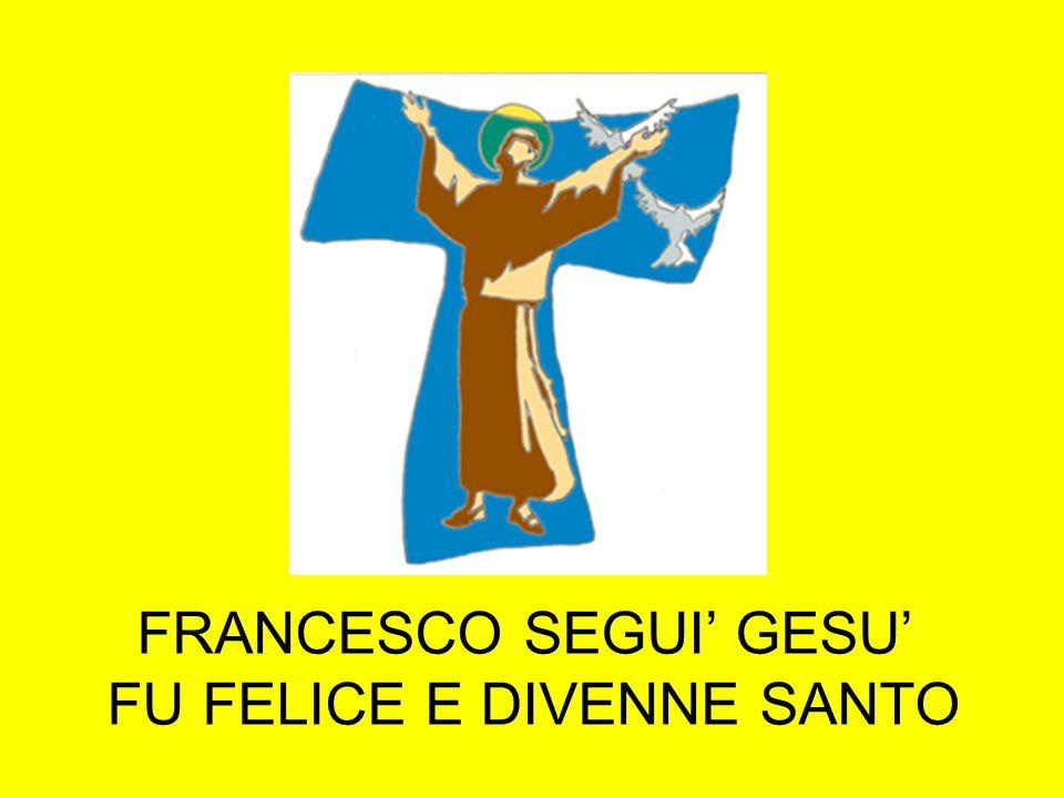 FRANCESCO SEGUI' GESU' FU FELICE E DIVENNE SANTO