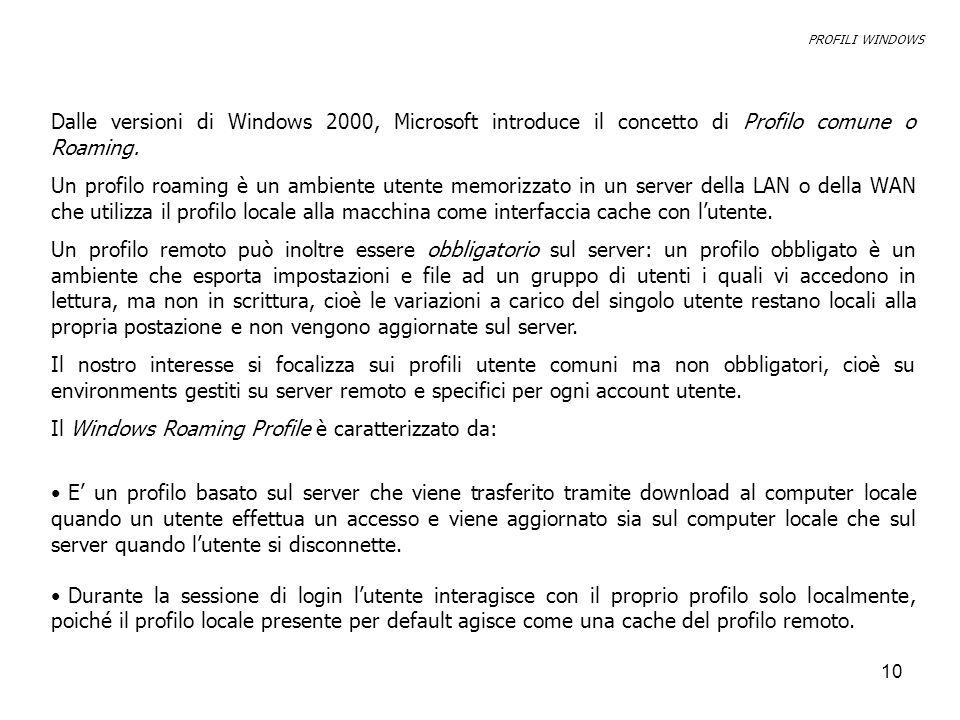 Il Windows Roaming Profile è caratterizzato da: