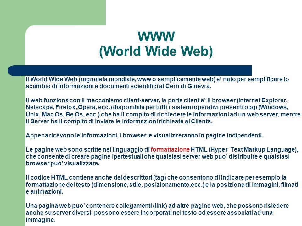 WWW (World Wide Web) Il World Wide Web (ragnatela mondiale, www o semplicemente web) e' nato per semplificare lo.