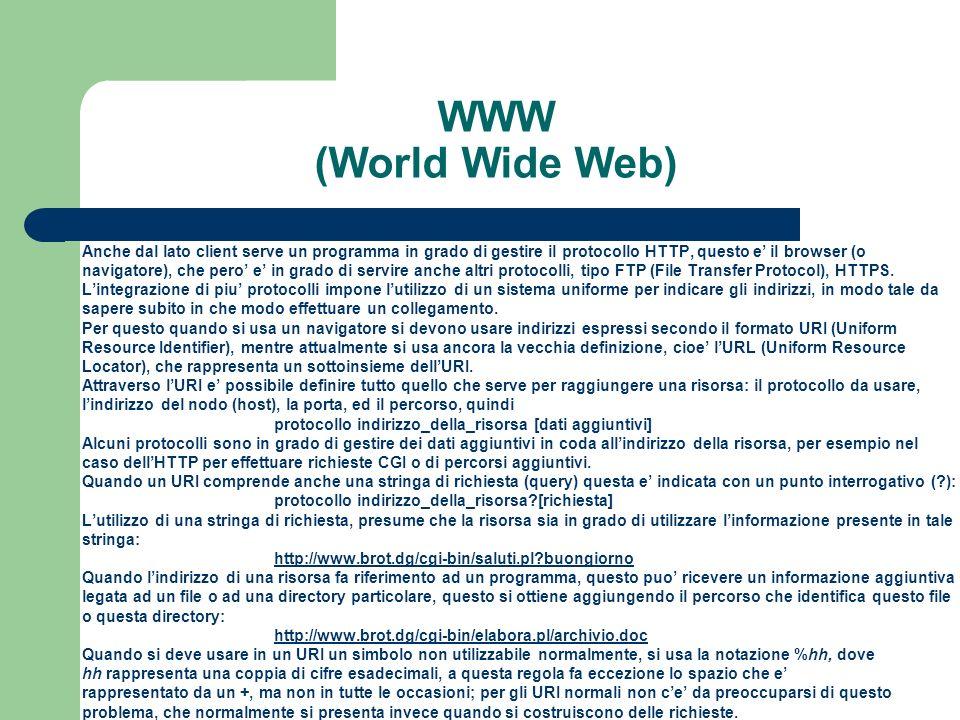 WWW (World Wide Web) Anche dal lato client serve un programma in grado di gestire il protocollo HTTP, questo e' il browser (o.