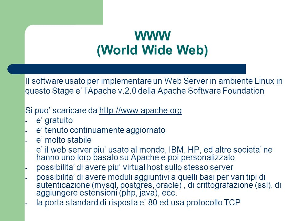 WWW (World Wide Web) Il software usato per implementare un Web Server in ambiente Linux in.