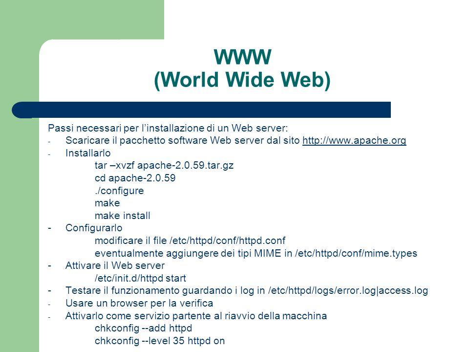 WWW (World Wide Web) Passi necessari per l'installazione di un Web server: Scaricare il pacchetto software Web server dal sito http://www.apache.org.