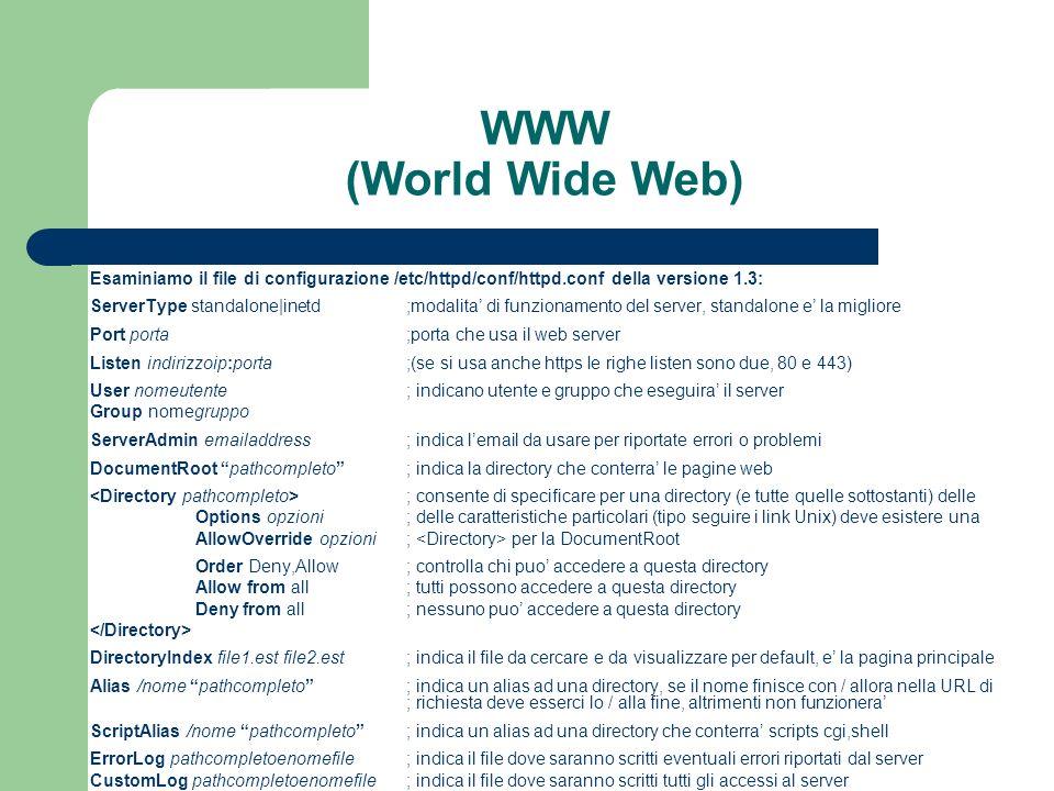 WWW (World Wide Web) Esaminiamo il file di configurazione /etc/httpd/conf/httpd.conf della versione 1.3: