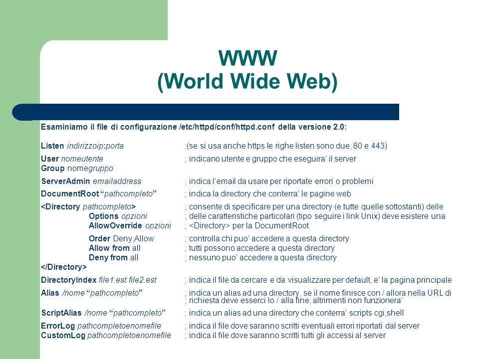 WWW (World Wide Web) Esaminiamo il file di configurazione /etc/httpd/conf/httpd.conf della versione 2.0: