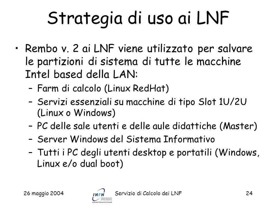 Strategia di uso ai LNF Rembo v. 2 ai LNF viene utilizzato per salvare le partizioni di sistema di tutte le macchine Intel based della LAN: