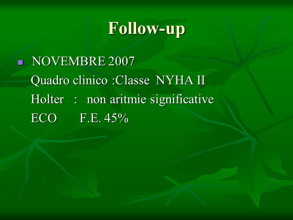 Follow-up NOVEMBRE 2007 Quadro clinico :Classe NYHA II