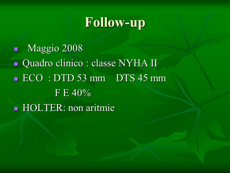 Follow-up Maggio 2008 Quadro clinico : classe NYHA II
