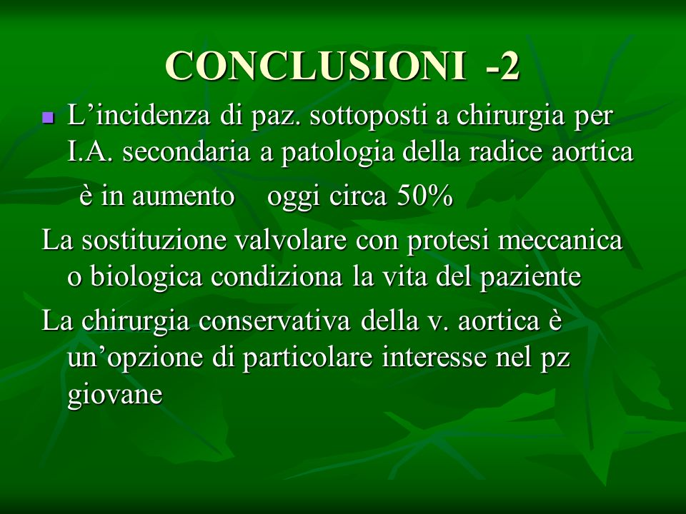 CONCLUSIONI -2 L'incidenza di paz. sottoposti a chirurgia per I.A. secondaria a patologia della radice aortica.