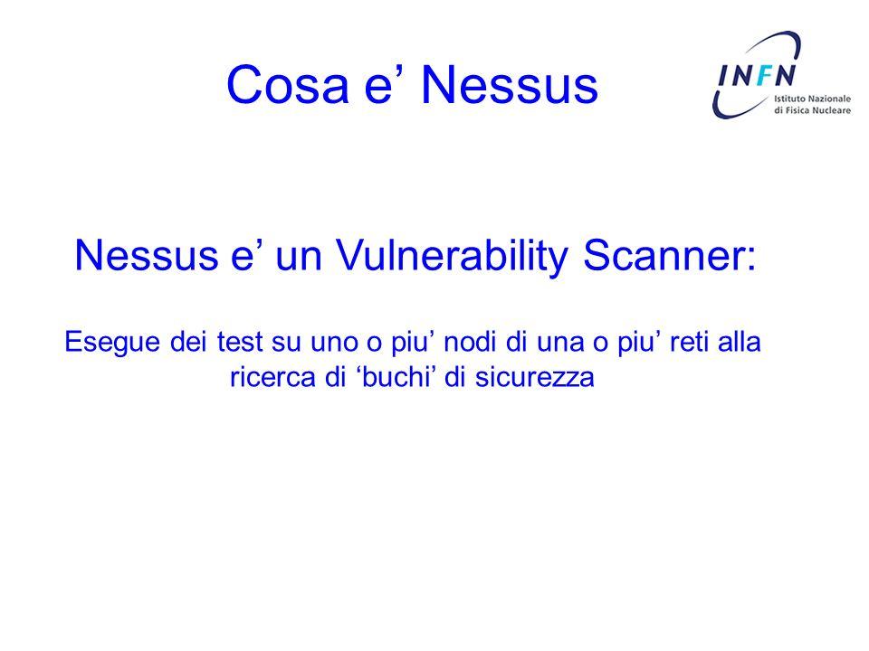 Cosa e' Nessus Nessus e' un Vulnerability Scanner: