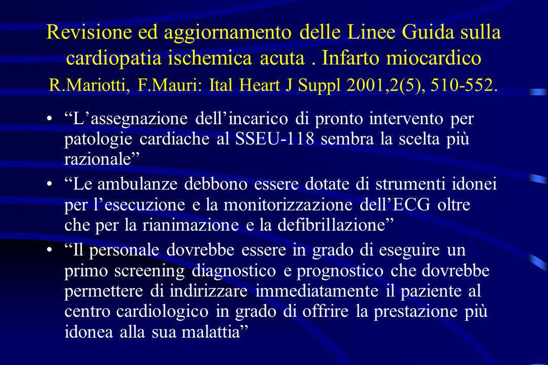 Revisione ed aggiornamento delle Linee Guida sulla cardiopatia ischemica acuta . Infarto miocardico R.Mariotti, F.Mauri: Ital Heart J Suppl 2001,2(5), 510-552.