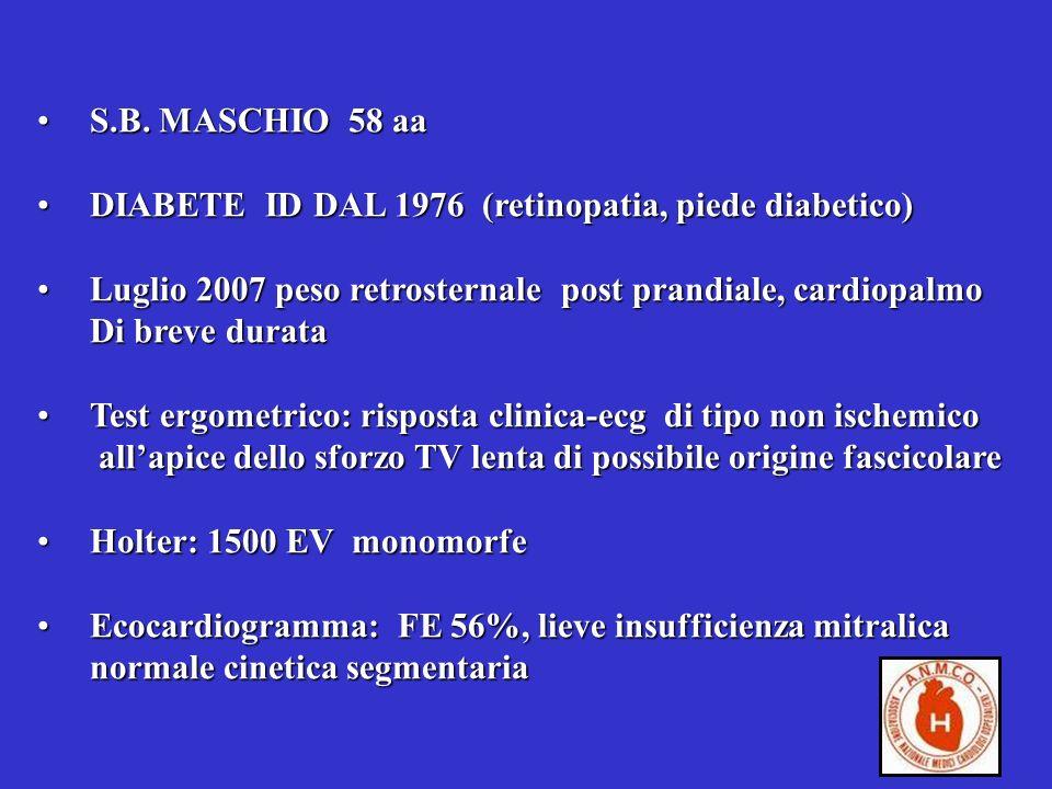 S.B. MASCHIO 58 aa DIABETE ID DAL 1976 (retinopatia, piede diabetico) Luglio 2007 peso retrosternale post prandiale, cardiopalmo.