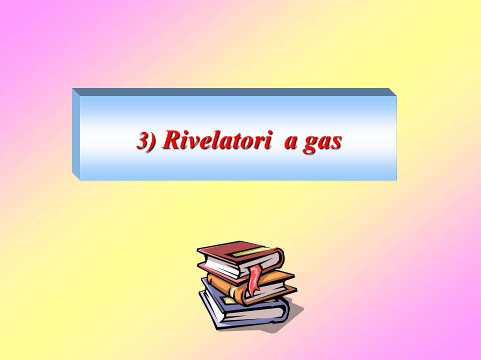 3) Rivelatori a gas