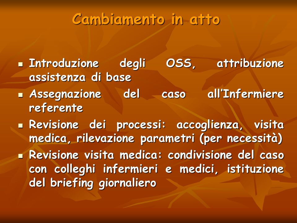 Cambiamento in atto Introduzione degli OSS, attribuzione assistenza di base. Assegnazione del caso all'Infermiere referente.