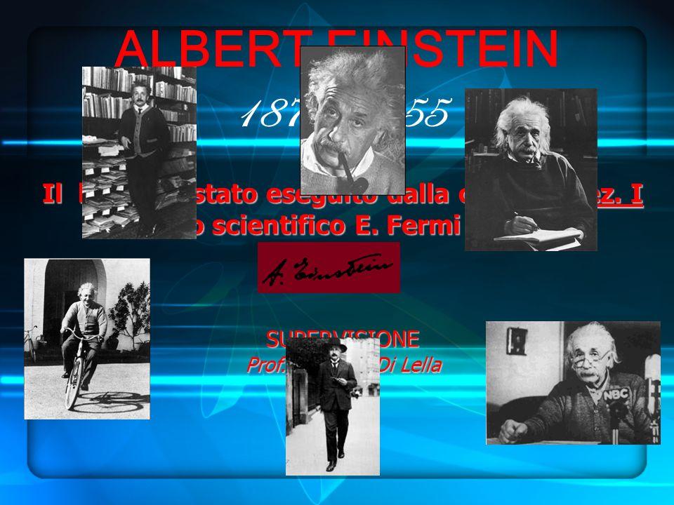 ALBERT EINSTEIN 1879-1955 Il lavoro è stato eseguito dalla classe V sez. I. del liceo scientifico E. Fermi di Aversa.