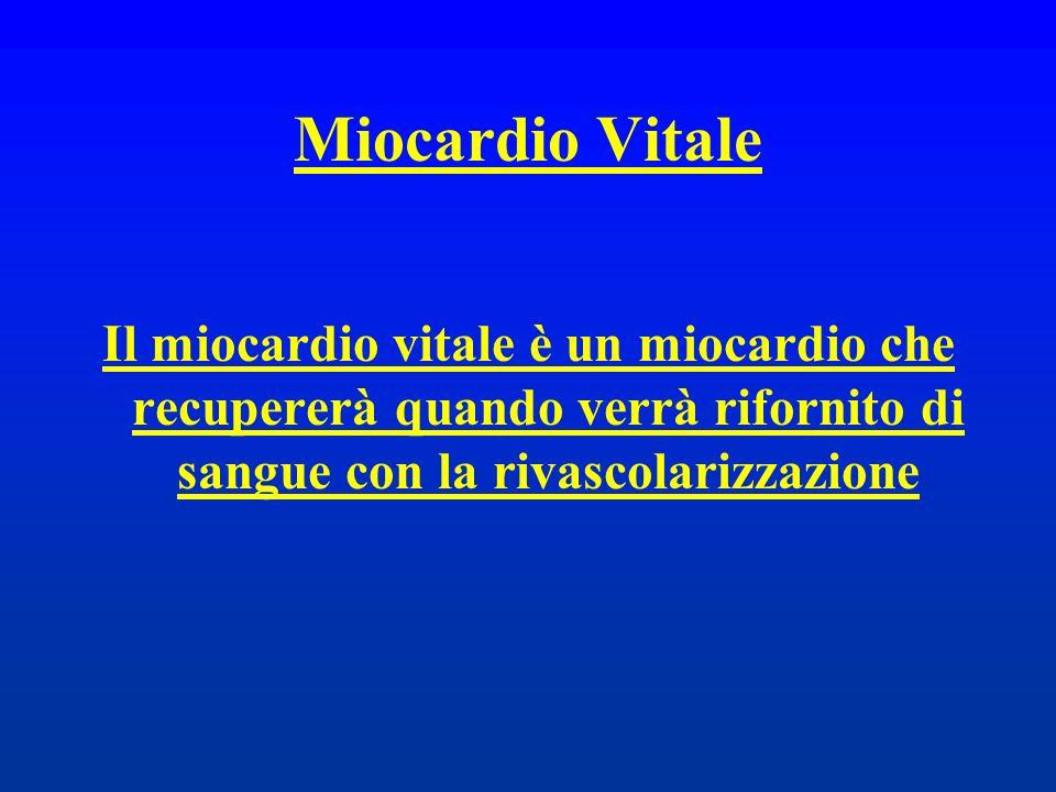 Miocardio Vitale Il miocardio vitale è un miocardio che recupererà quando verrà rifornito di sangue con la rivascolarizzazione.