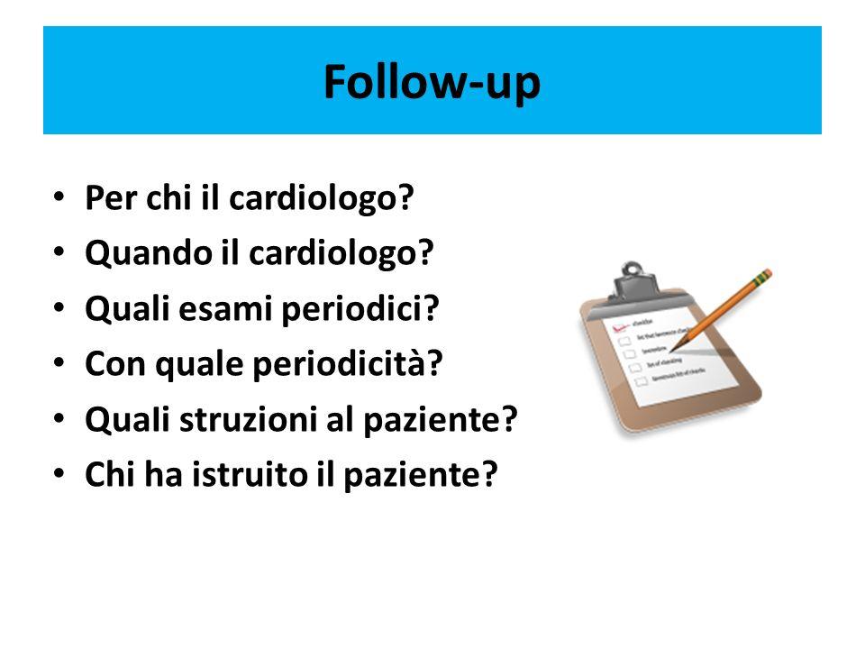 Follow-up Per chi il cardiologo Quando il cardiologo