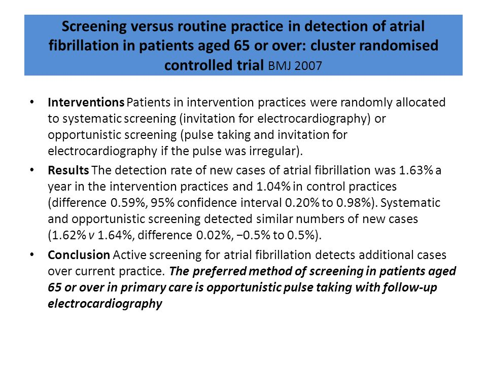 Screening versus routine practice in detection of atrial fibrillation in patients aged 65 or over: cluster randomised controlled trial BMJ 2007