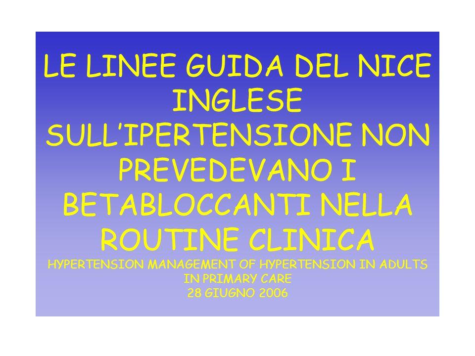 LE LINEE GUIDA DEL NICE INGLESE SULL'IPERTENSIONE NON PREVEDEVANO I BETABLOCCANTI NELLA ROUTINE CLINICA HYPERTENSION MANAGEMENT OF HYPERTENSION IN ADULTS IN PRIMARY CARE 28 GIUGNO 2006