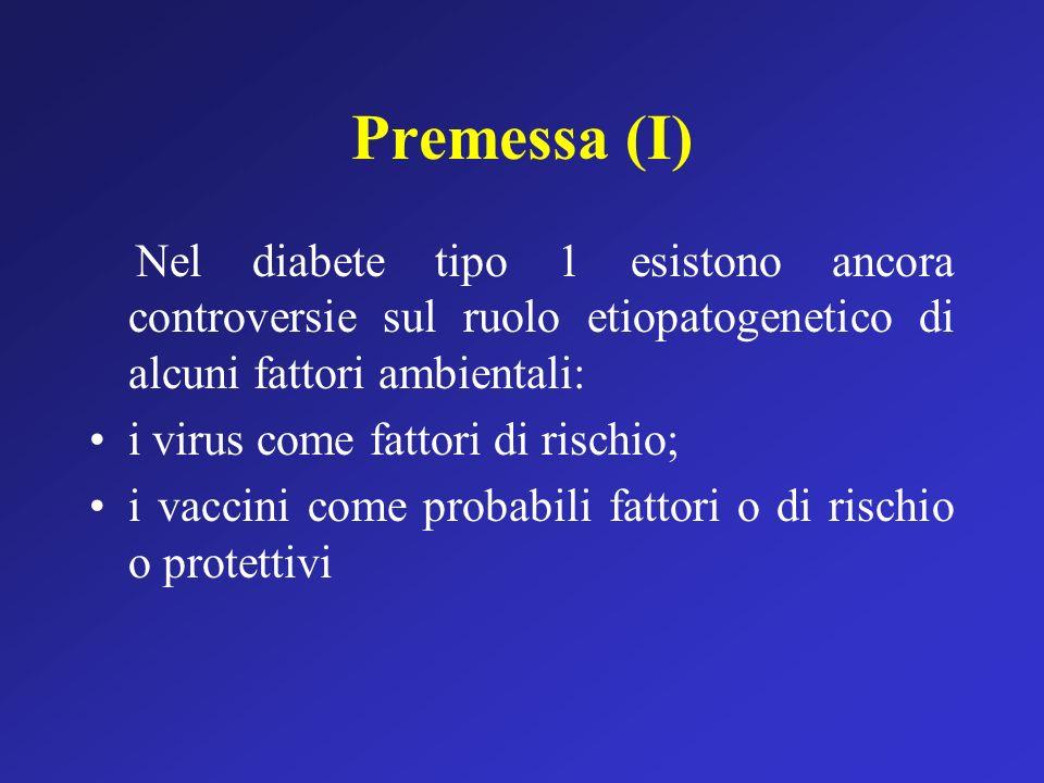 Premessa (I) Nel diabete tipo 1 esistono ancora controversie sul ruolo etiopatogenetico di alcuni fattori ambientali: