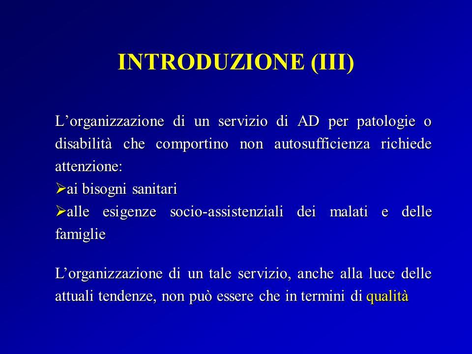 INTRODUZIONE (III) L'organizzazione di un servizio di AD per patologie o disabilità che comportino non autosufficienza richiede attenzione: