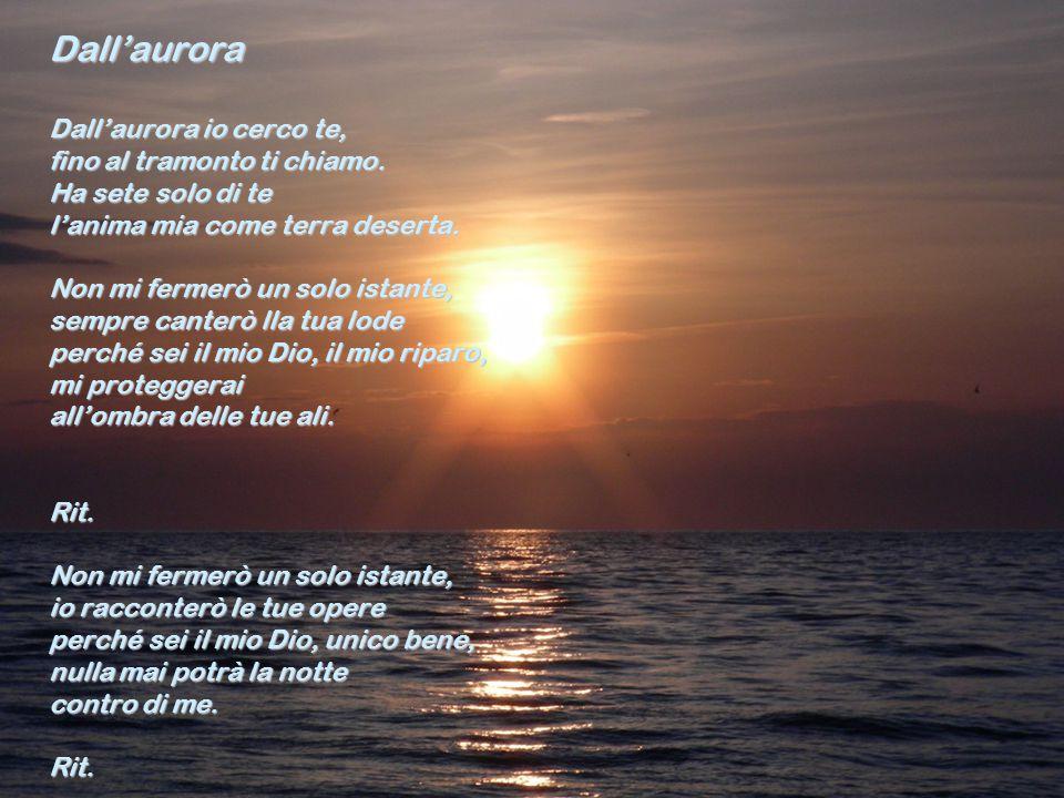 Dall'aurora Dall'aurora io cerco te, fino al tramonto ti chiamo