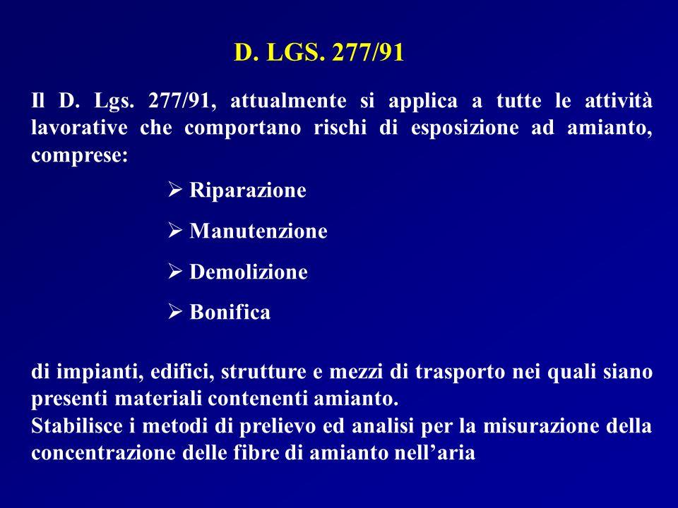 D. LGS. 277/91 Il D. Lgs. 277/91, attualmente si applica a tutte le attività lavorative che comportano rischi di esposizione ad amianto, comprese: