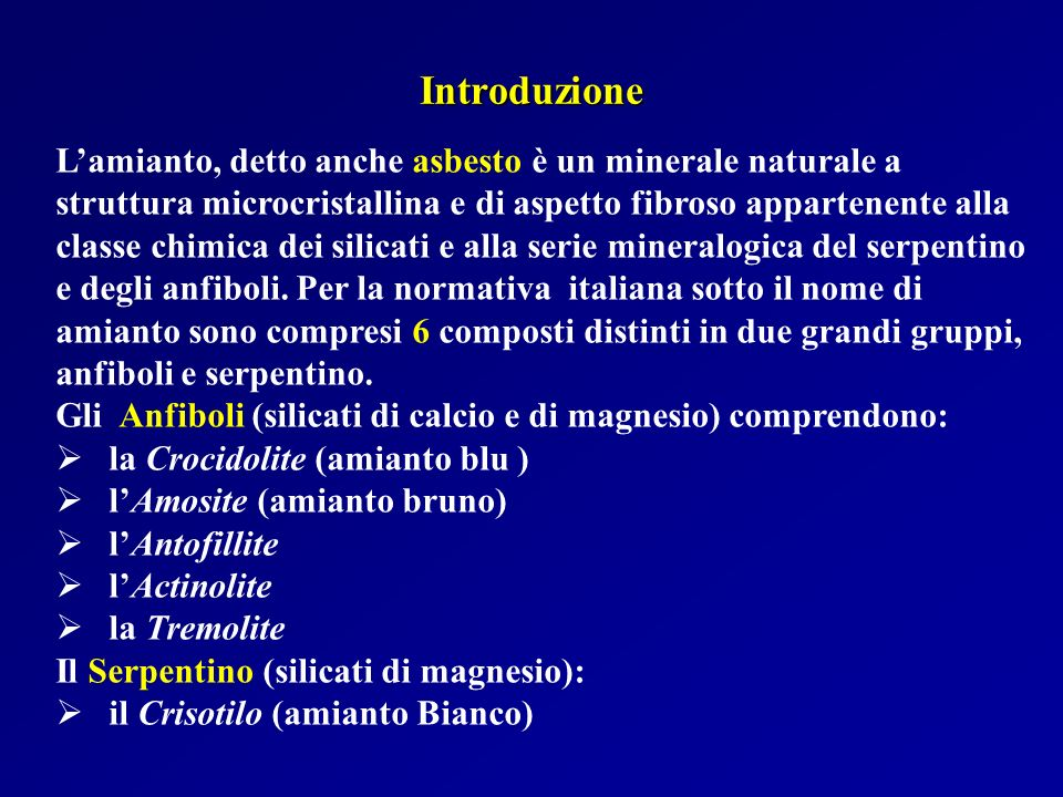 Introduzione L'amianto, detto anche asbesto è un minerale naturale a