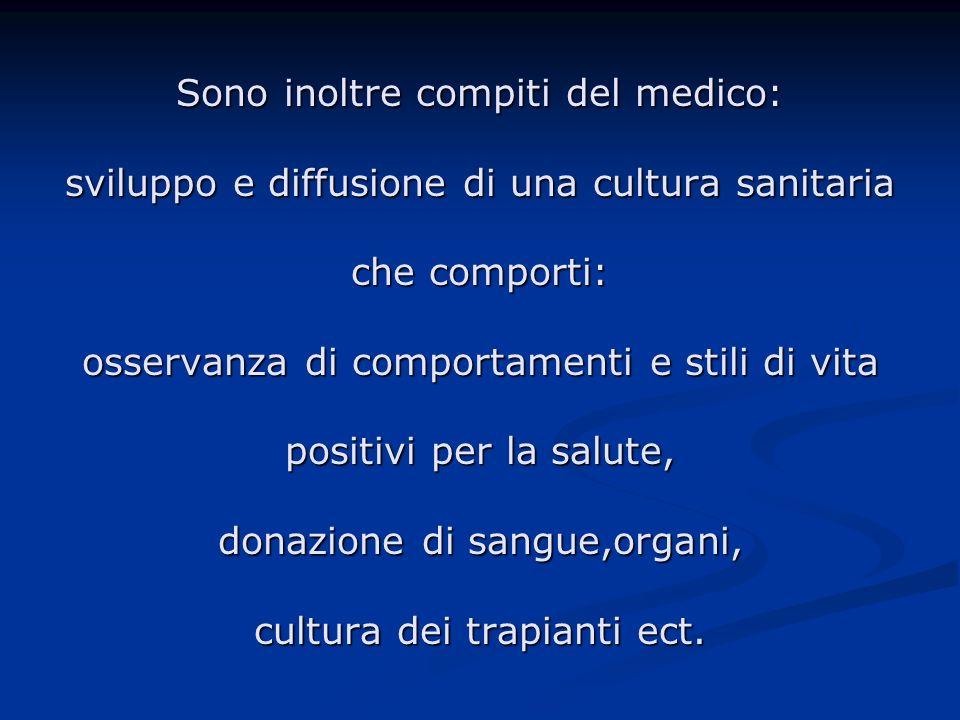 Sono inoltre compiti del medico: sviluppo e diffusione di una cultura sanitaria che comporti: osservanza di comportamenti e stili di vita positivi per la salute, donazione di sangue,organi, cultura dei trapianti ect.