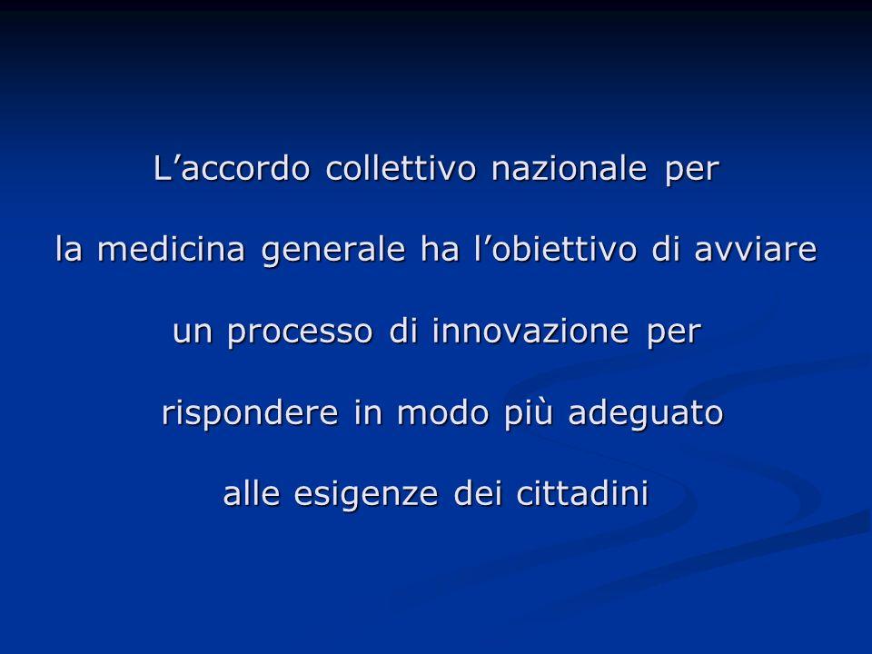 L'accordo collettivo nazionale per la medicina generale ha l'obiettivo di avviare un processo di innovazione per rispondere in modo più adeguato alle esigenze dei cittadini