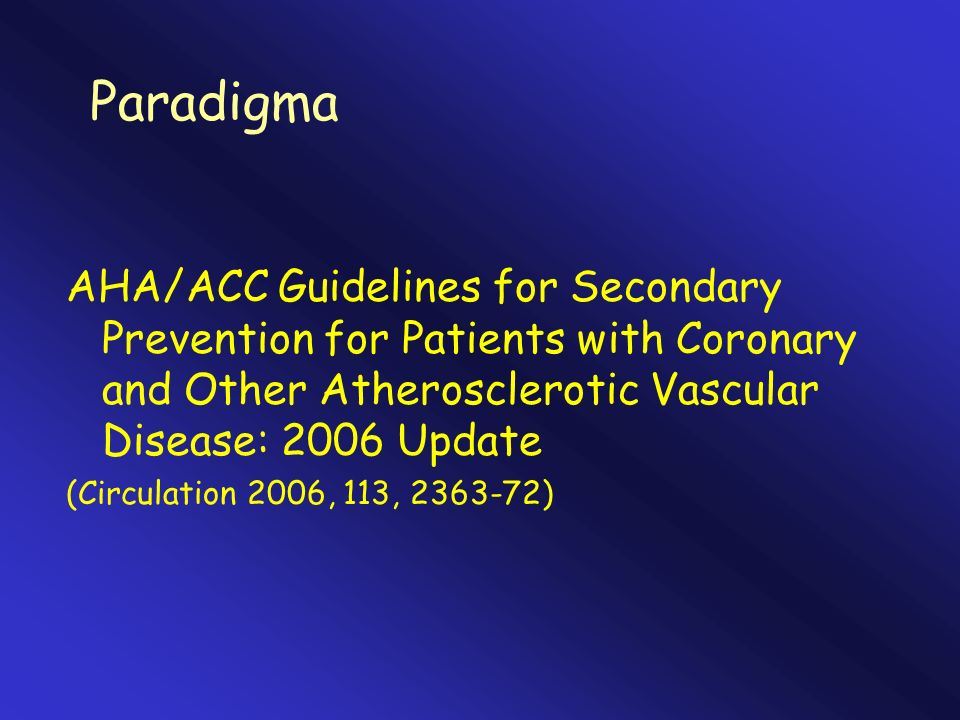 ParadigmaAHA/ACC Guidelines for Secondary Prevention for Patients with Coronary and Other Atherosclerotic Vascular Disease: 2006 Update.