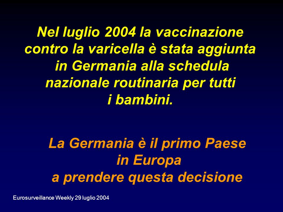 Nel luglio 2004 la vaccinazione contro la varicella è stata aggiunta