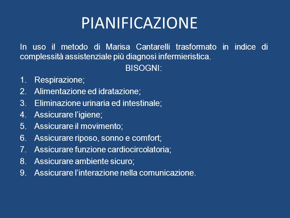 PIANIFICAZIONEIn uso il metodo di Marisa Cantarelli trasformato in indice di complessità assistenziale più diagnosi infermieristica.