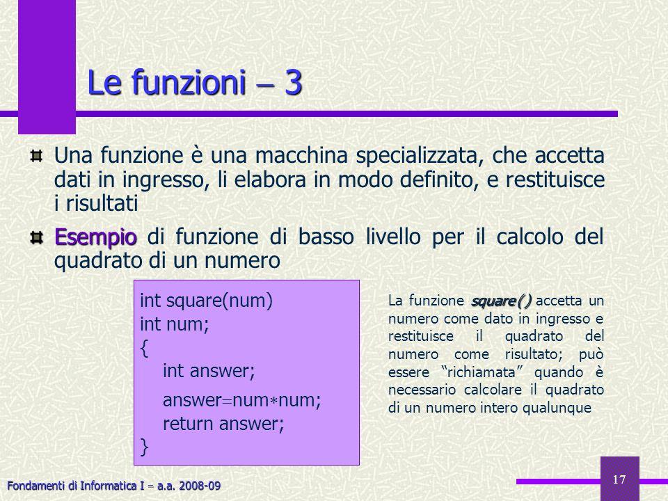 Le funzioni  3Una funzione è una macchina specializzata, che accetta dati in ingresso, li elabora in modo definito, e restituisce i risultati.