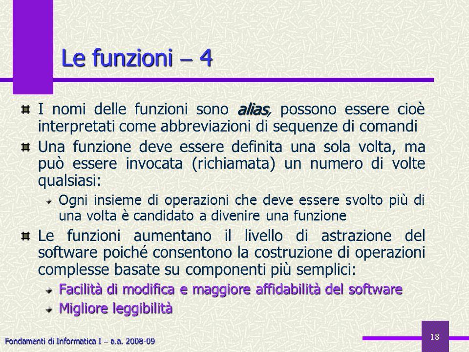 Le funzioni  4 I nomi delle funzioni sono alias, possono essere cioè interpretati come abbreviazioni di sequenze di comandi.
